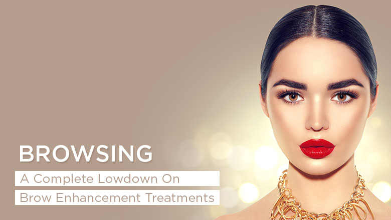 Browsing---A-complete-lowdown-on-brow-enhancement-treatments
